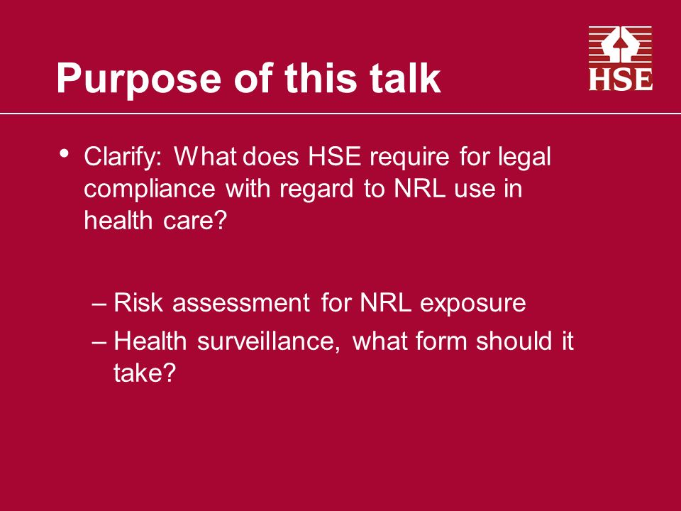 Purpose of this talk Clarify: What does HSE require for legal compliance with regard to NRL use in health care