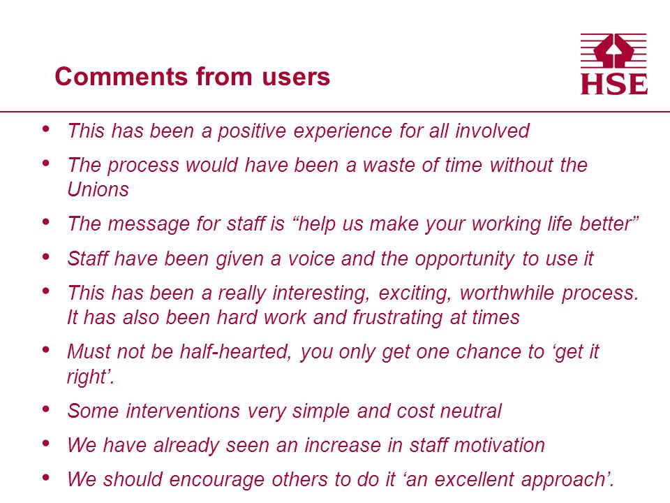 Comments from users This has been a positive experience for all involved. The process would have been a waste of time without the Unions.