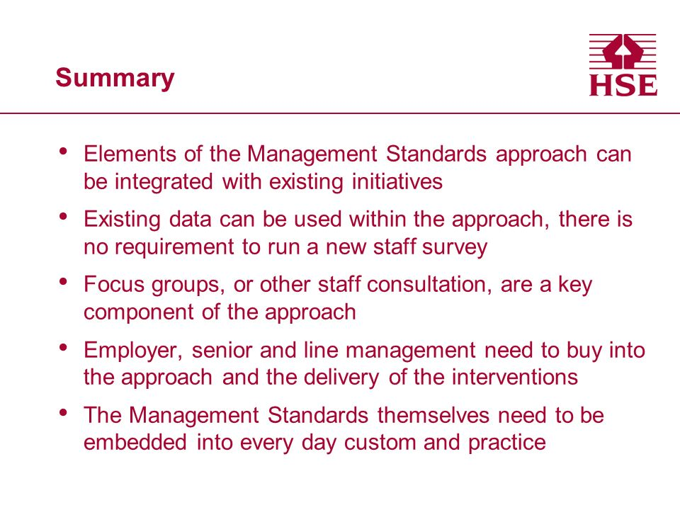 Summary Elements of the Management Standards approach can be integrated with existing initiatives.