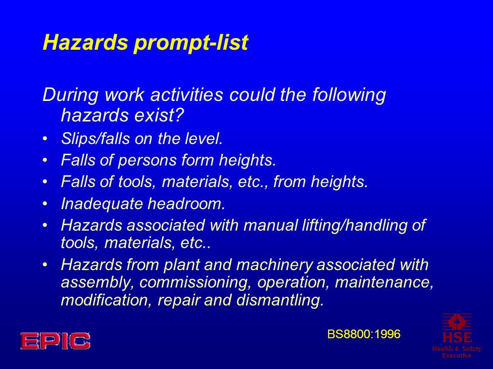 Hazards prompt-list During work activities could the following hazards exist Slips/falls on the level.