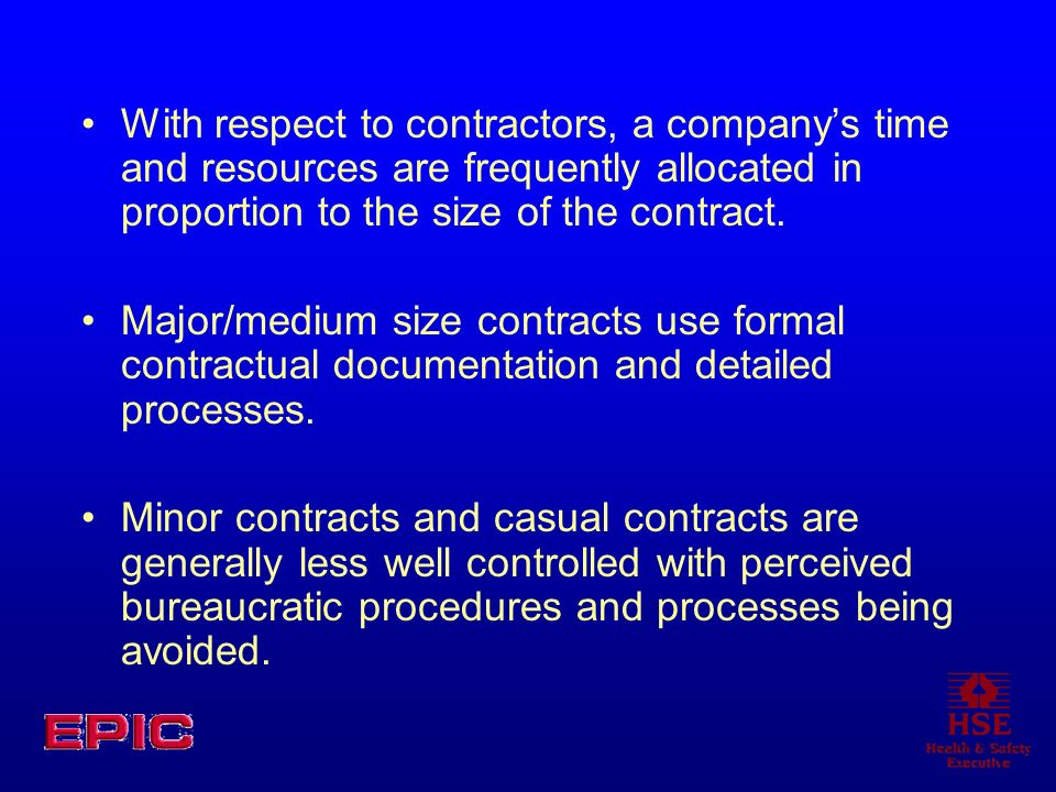 With respect to contractors, a company's time and resources are frequently allocated in proportion to the size of the contract.