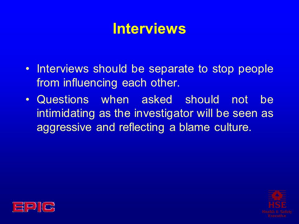 Interviews Interviews should be separate to stop people from influencing each other.