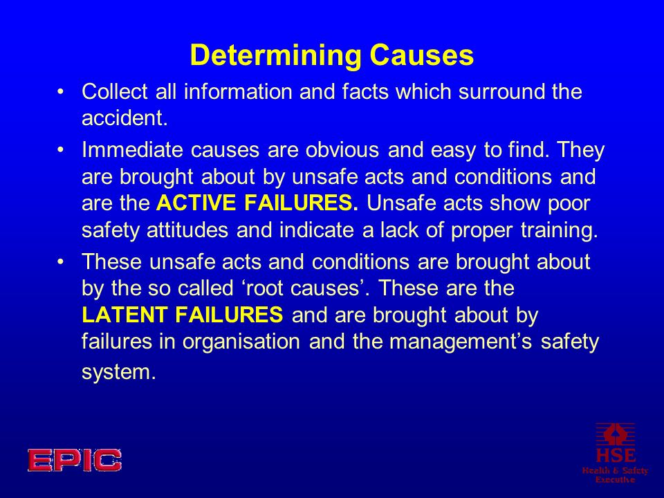 Determining Causes Collect all information and facts which surround the accident.