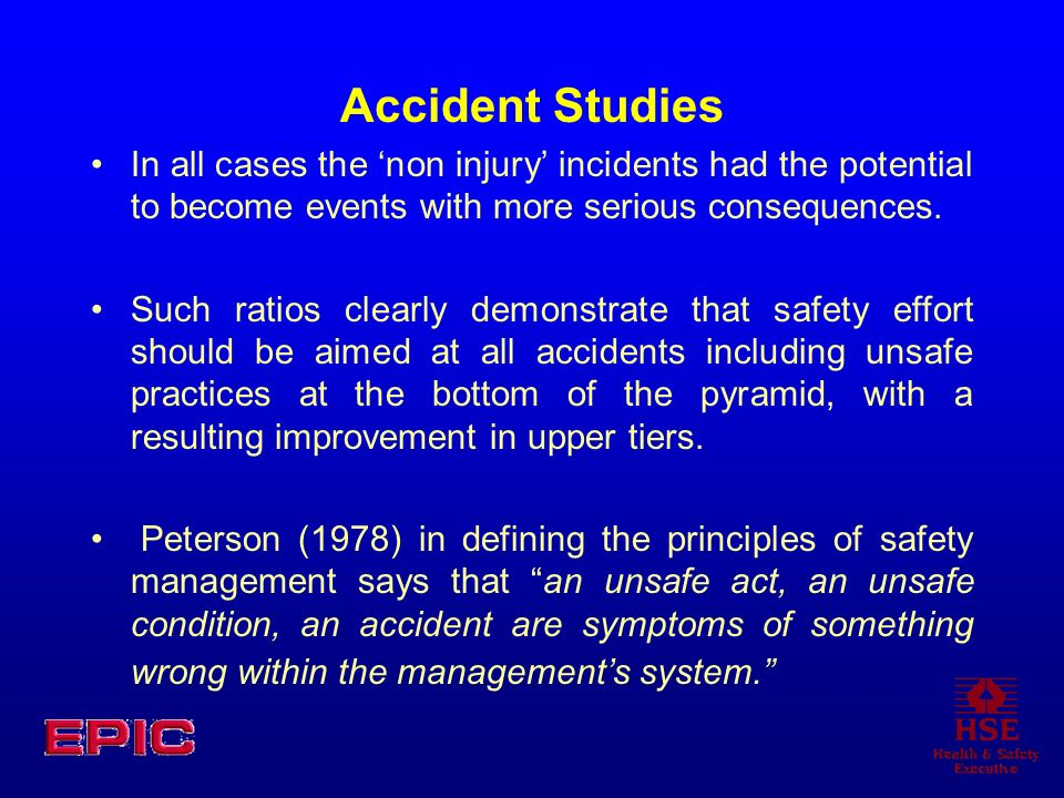 Accident Studies In all cases the 'non injury' incidents had the potential to become events with more serious consequences.