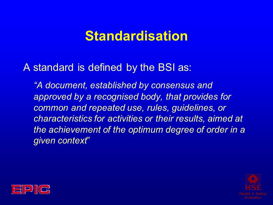Standardisation A standard is defined by the BSI as: