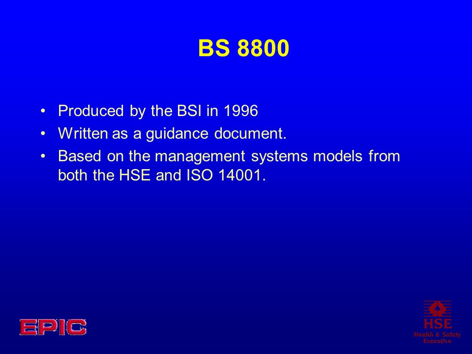 BS 8800 Produced by the BSI in 1996 Written as a guidance document.