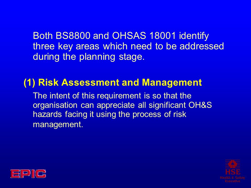 Both BS8800 and OHSAS 18001 identify three key areas which need to be addressed during the planning stage.