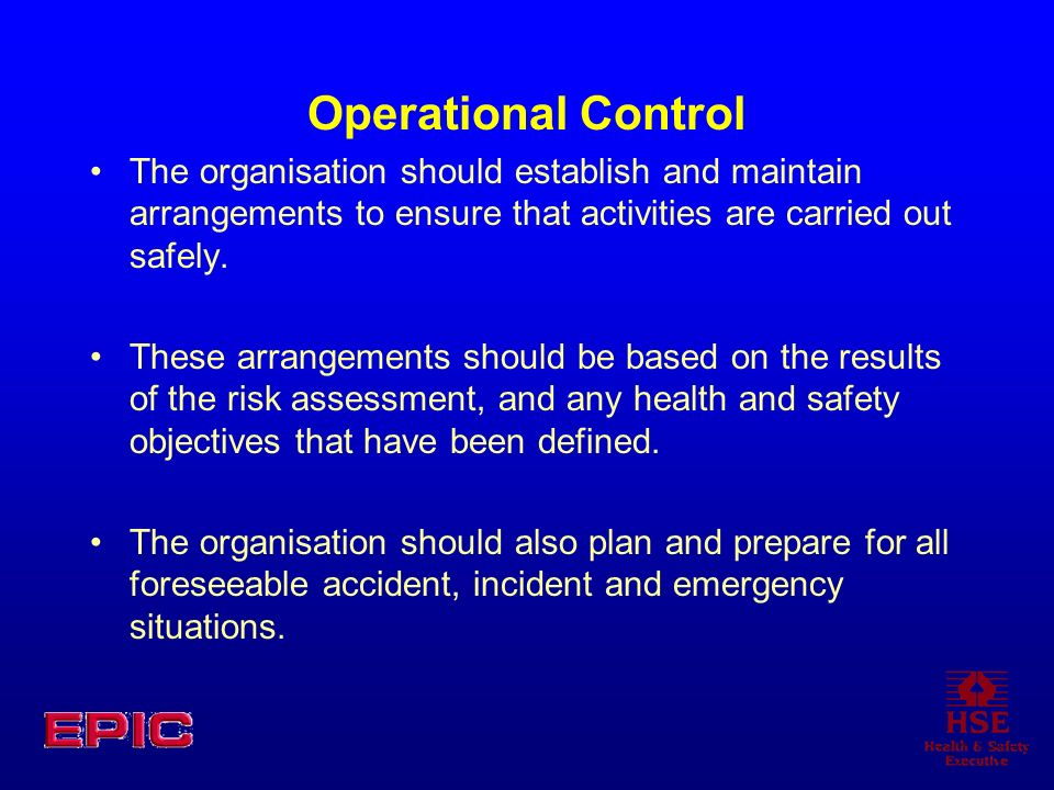 Operational Control The organisation should establish and maintain arrangements to ensure that activities are carried out safely.