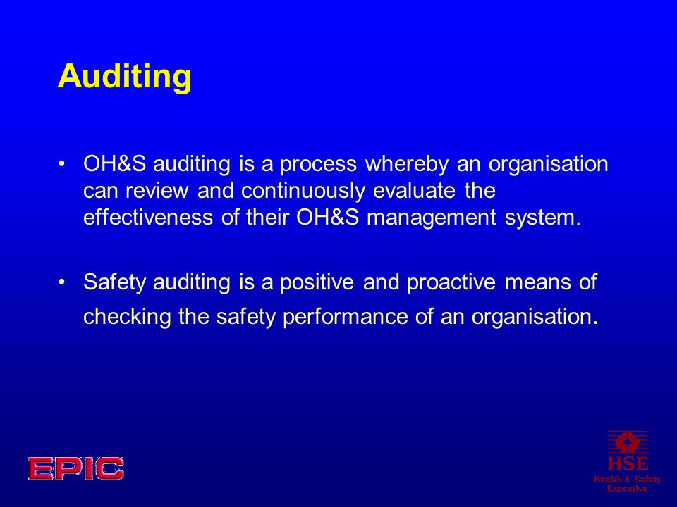 Auditing OH&S auditing is a process whereby an organisation can review and continuously evaluate the effectiveness of their OH&S management system.