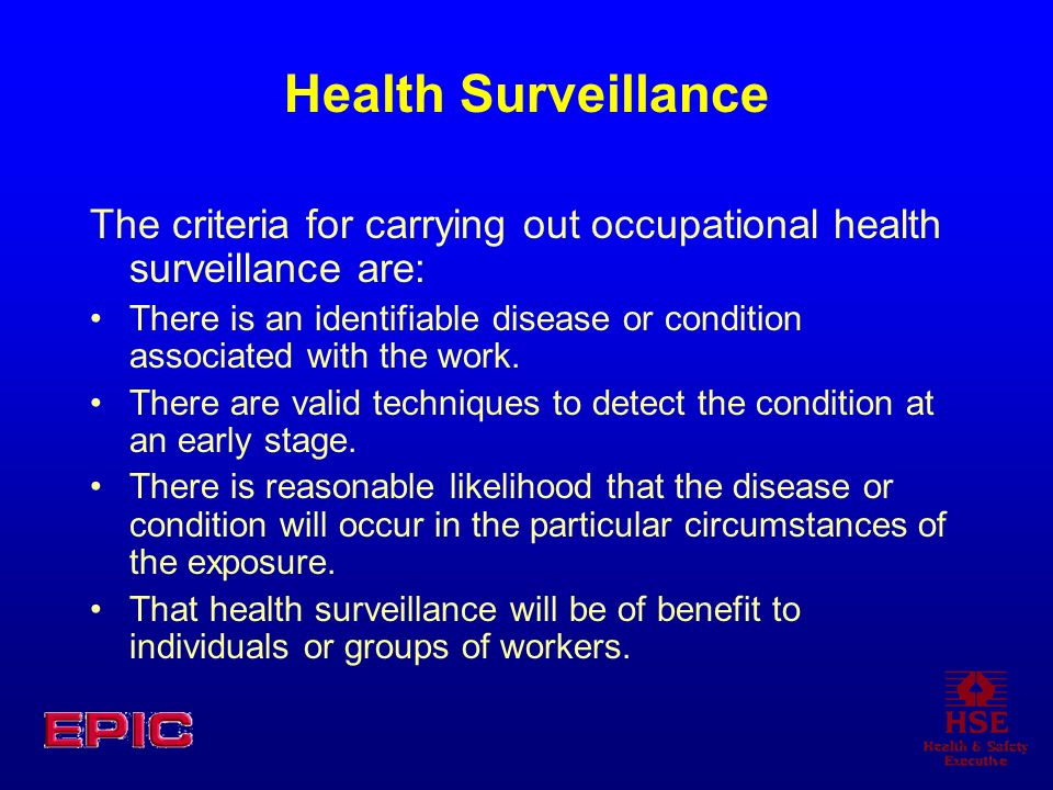 Health SurveillanceThe criteria for carrying out occupational health surveillance are: