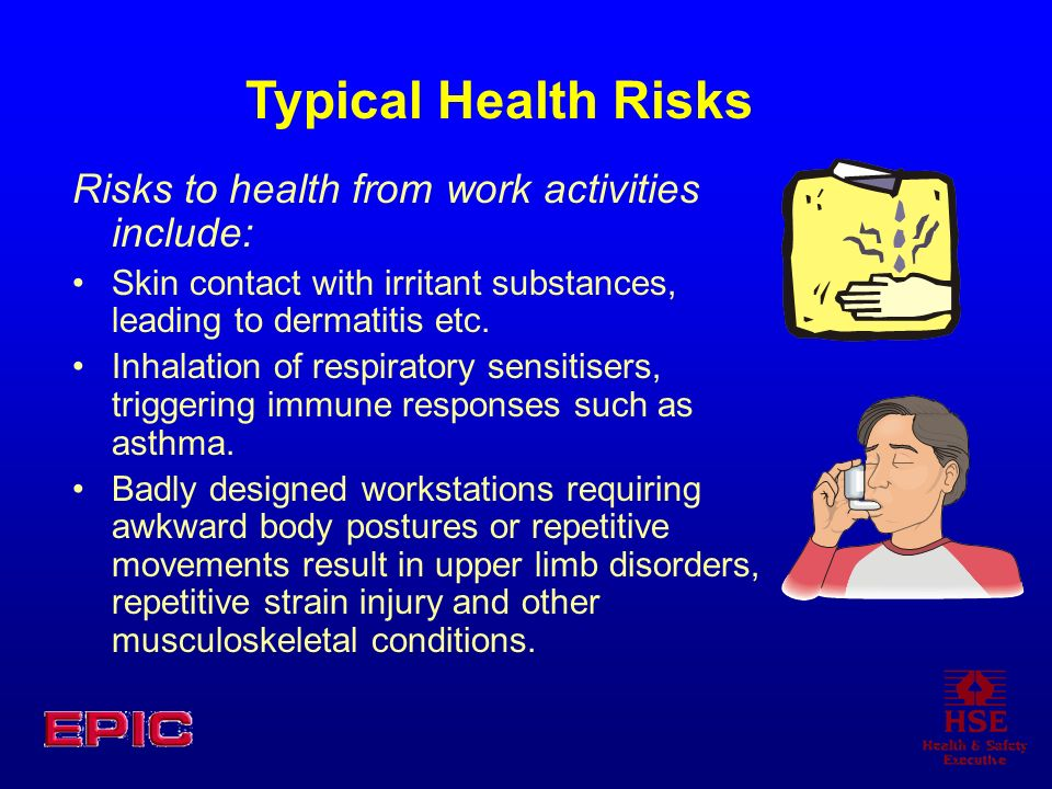 Typical Health Risks Risks to health from work activities include: