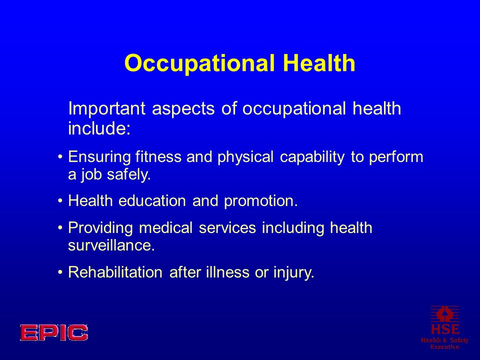 Occupational Health Important aspects of occupational health include: