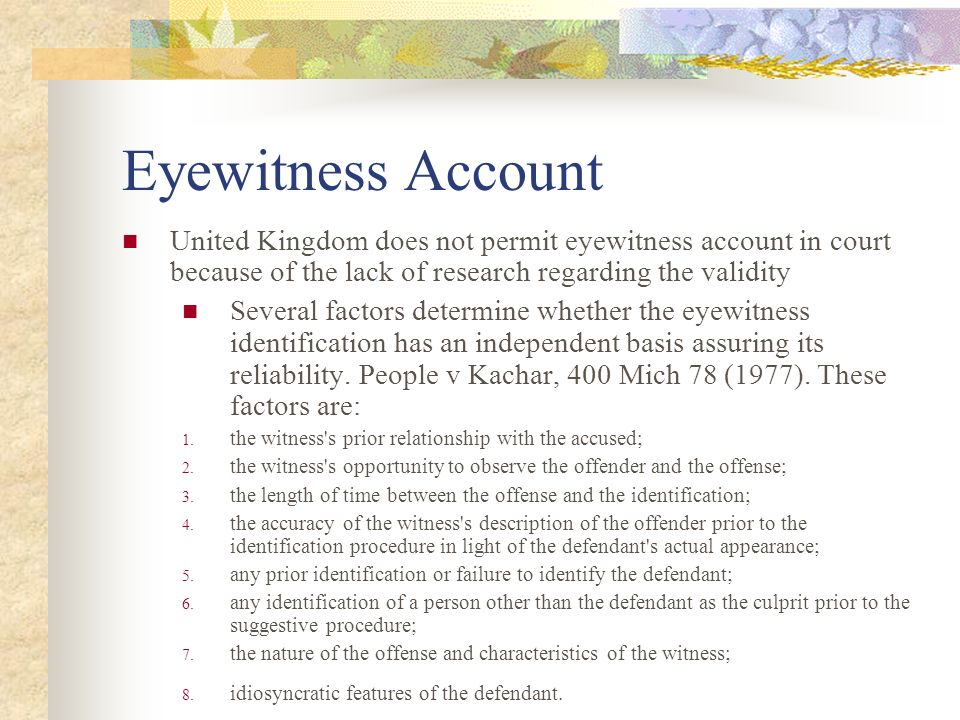 an analysis of the eyewitness testimony and its reliability Bartlett 's theory of reconstructive memory is crucial to an understanding of the reliability of eyewitness testimony as he suggested that recall is subject to personal interpretation dependent on our learnt or cultural norms and values, and the way we make sense of our world.