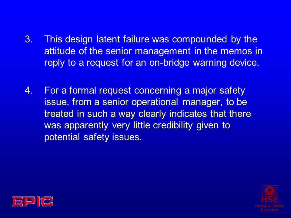 This design latent failure was compounded by the attitude of the senior management in the memos in reply to a request for an on-bridge warning device.