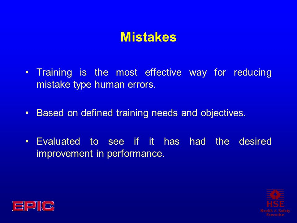 MistakesTraining is the most effective way for reducing mistake type human errors. Based on defined training needs and objectives.