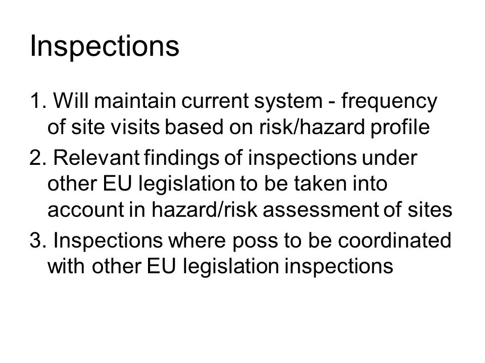 Inspections 1. Will maintain current system - frequency of site visits based on risk/hazard profile.