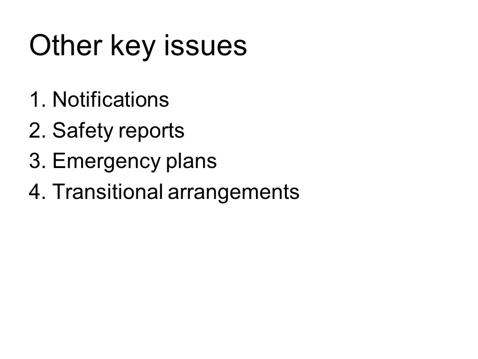 Other key issues 1. Notifications 2. Safety reports 3. Emergency plans