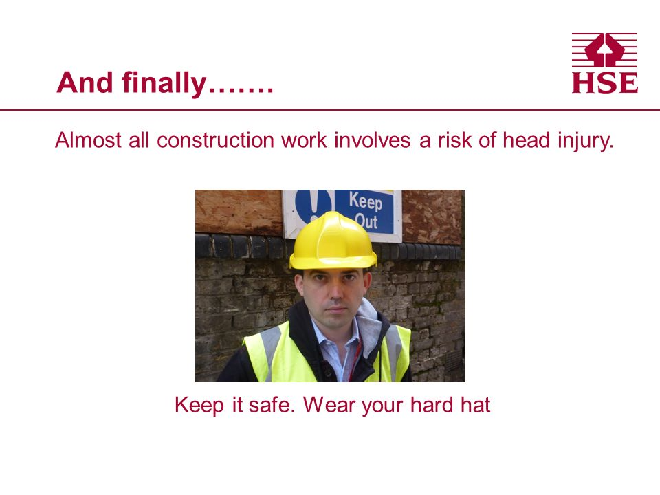 And finally……. Almost all construction work involves a risk of head injury.