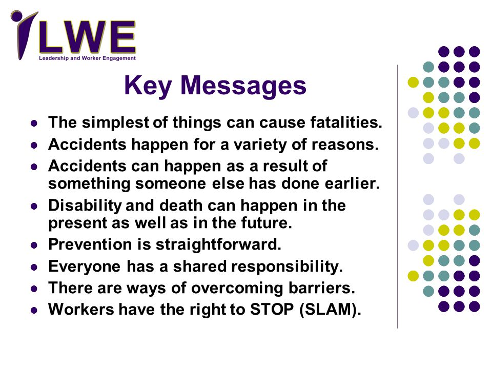 Key Messages The simplest of things can cause fatalities.