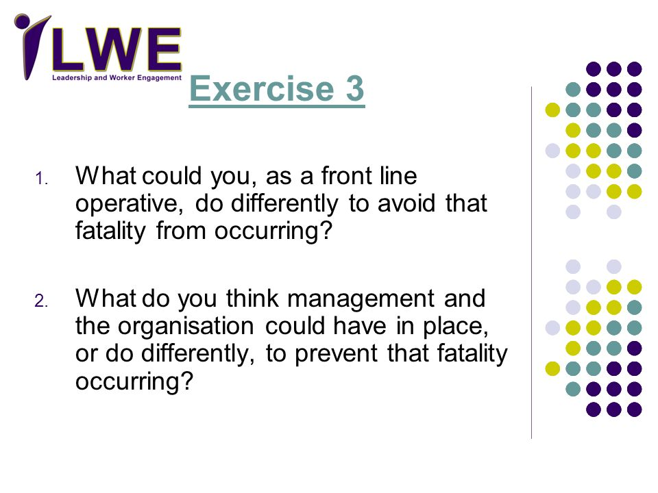 Exercise 3 What could you, as a front line operative, do differently to avoid that fatality from occurring