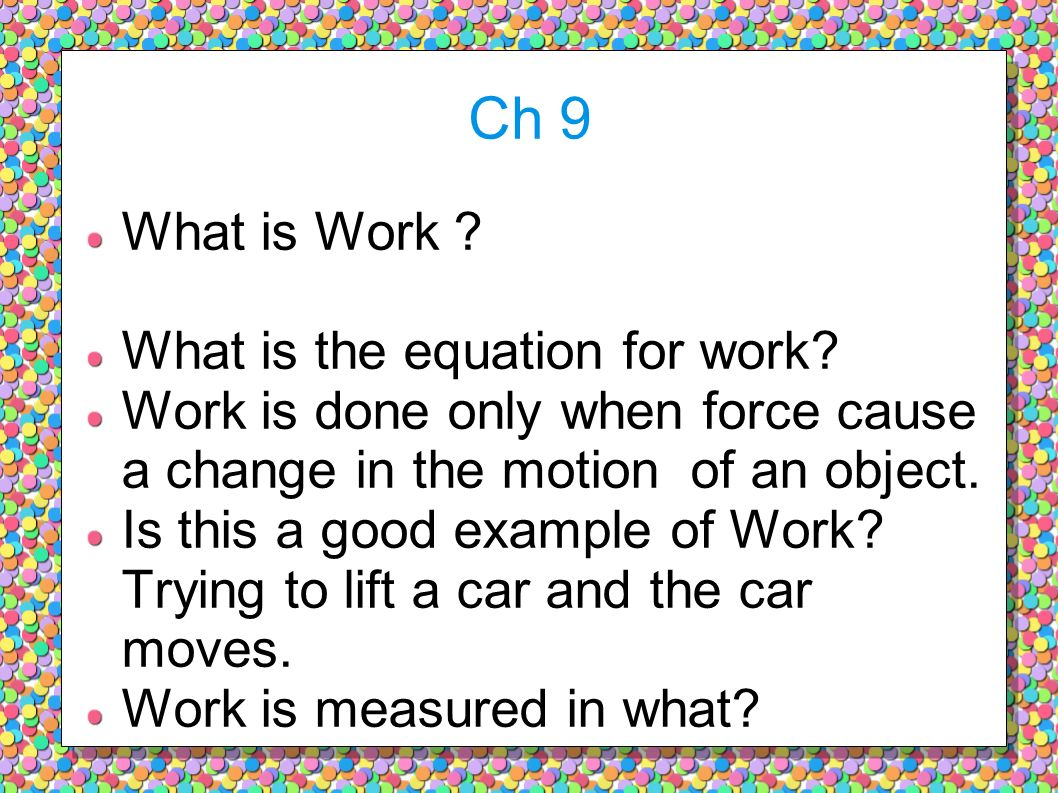 Ch 9 What is Work What is the equation for work