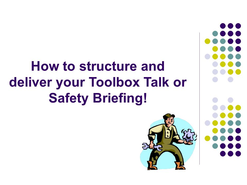How to structure and deliver your Toolbox Talk or Safety Briefing!