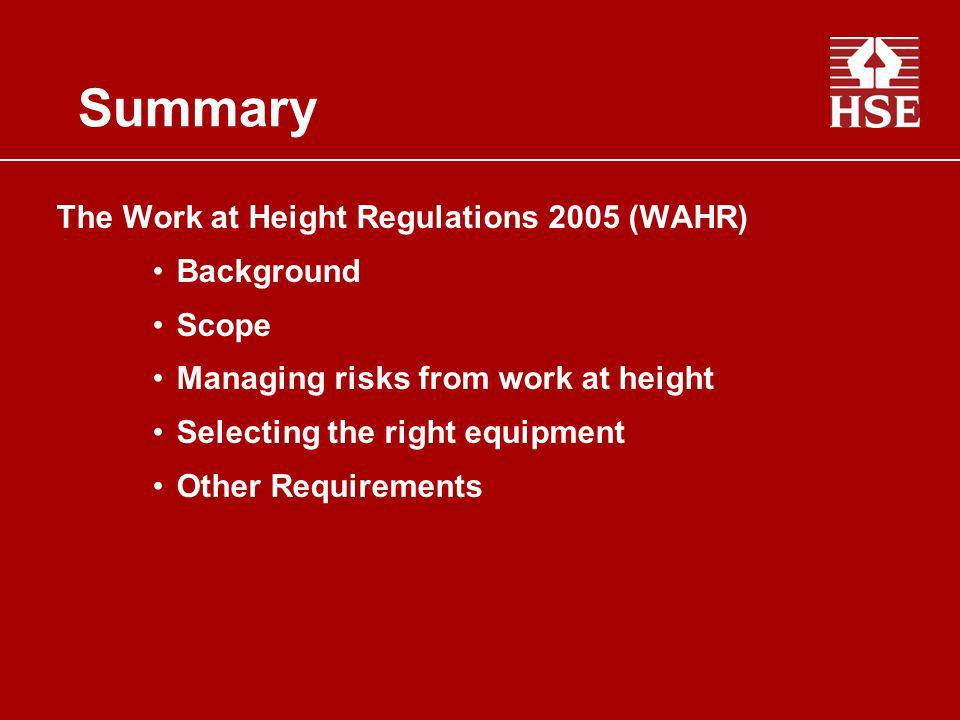 Summary The Work at Height Regulations 2005 (WAHR) Background Scope