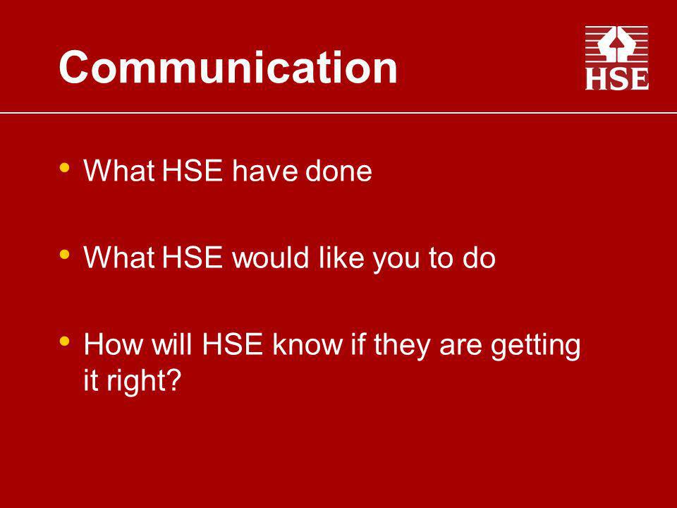 Communication What HSE have done What HSE would like you to do