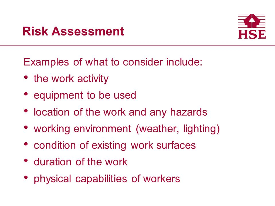 Risk Assessment Examples of what to consider include: