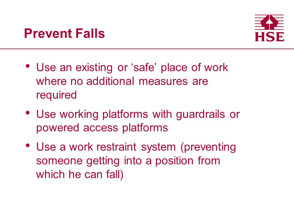 Prevent Falls Use an existing or 'safe' place of work where no additional measures are required.