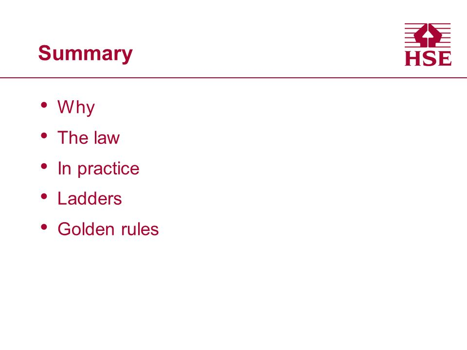 Summary Why The law In practice Ladders Golden rules