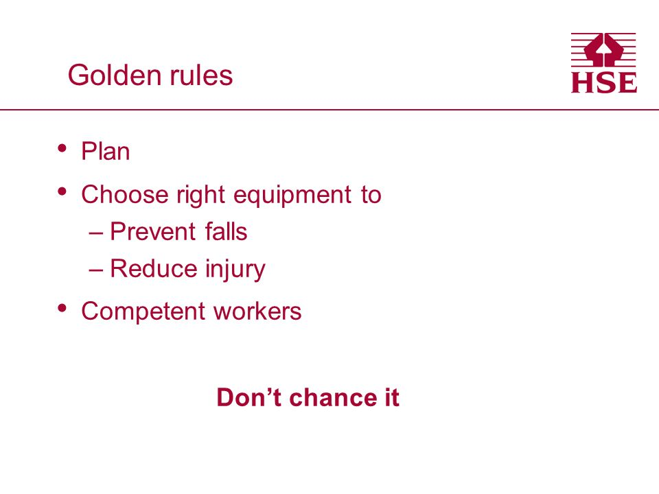 Golden rules Plan Choose right equipment to Prevent falls