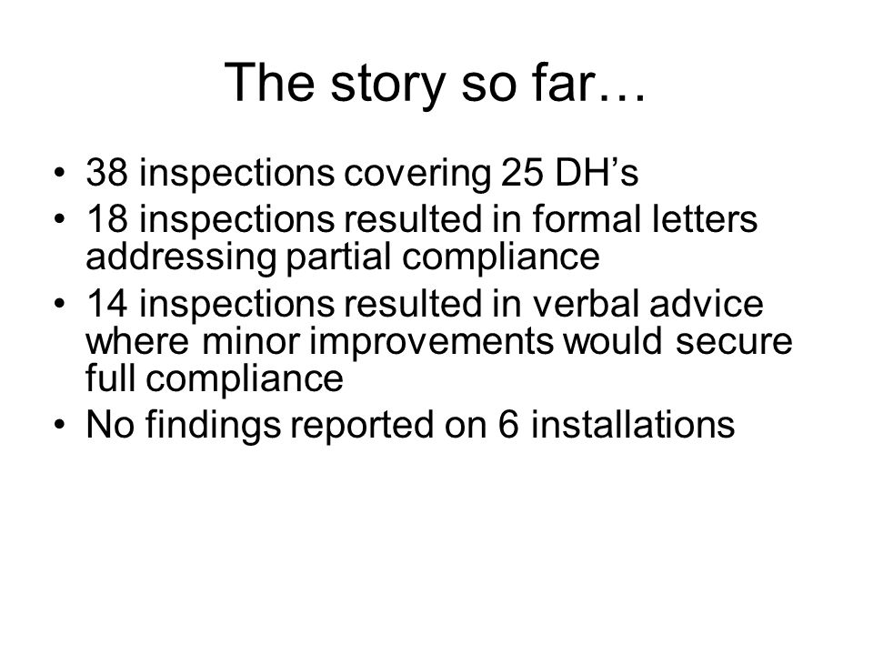 The story so far… 38 inspections covering 25 DH's