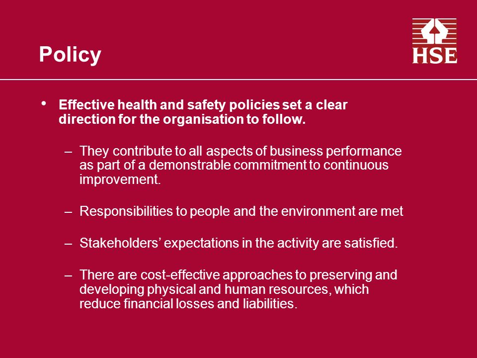 Policy Effective health and safety policies set a clear direction for the organisation to follow.