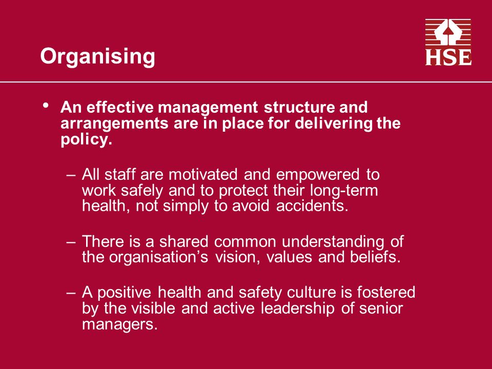 Organising An effective management structure and arrangements are in place for delivering the policy.