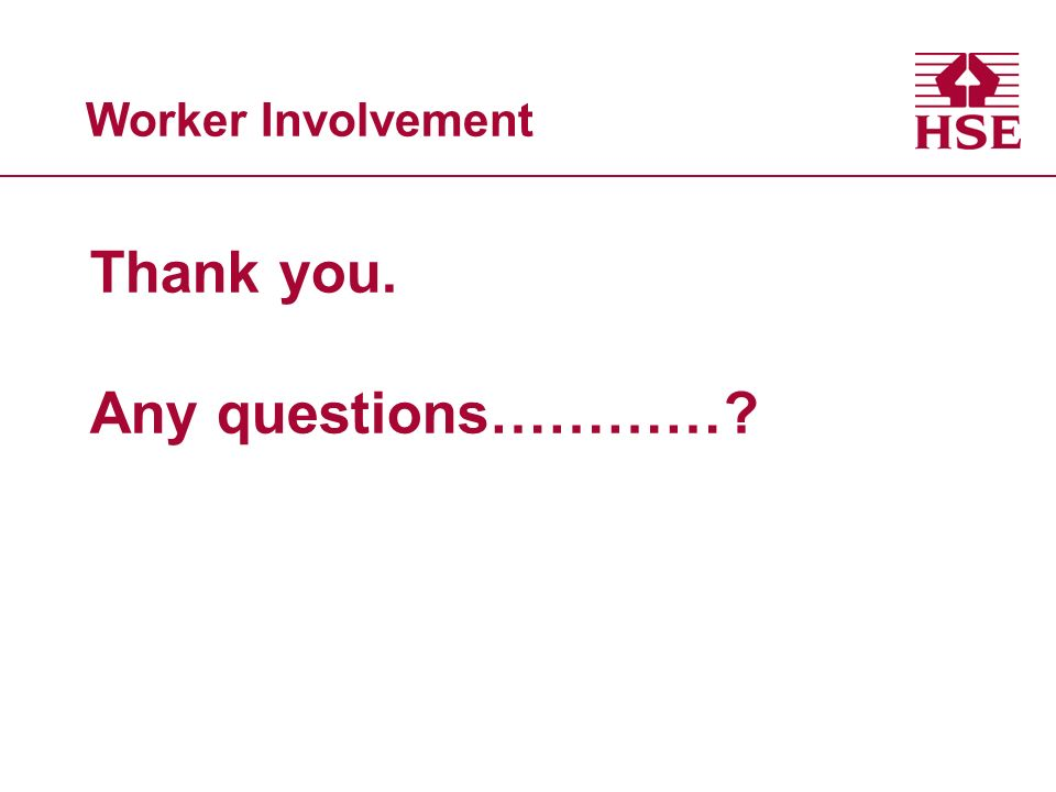 Worker Involvement Thank you. Any questions…………