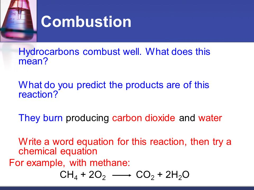 Combustion Hydrocarbons combust well. What does this mean