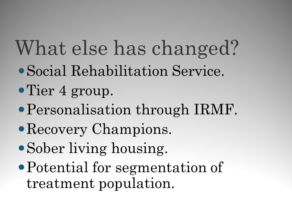 What else has changed Social Rehabilitation Service. Tier 4 group.