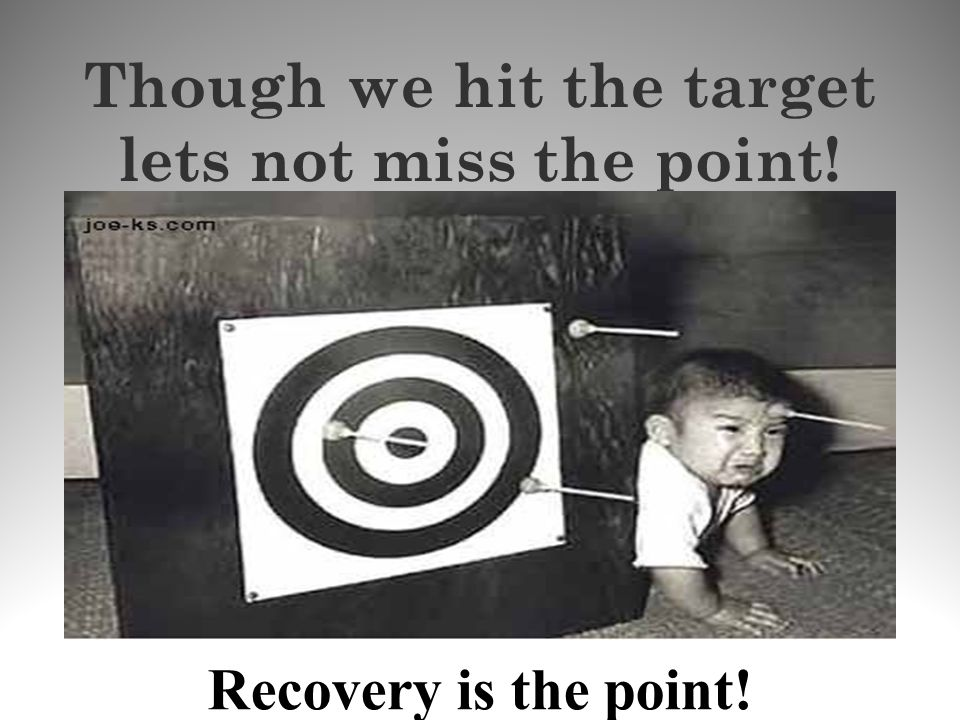 Though we hit the target lets not miss the point!