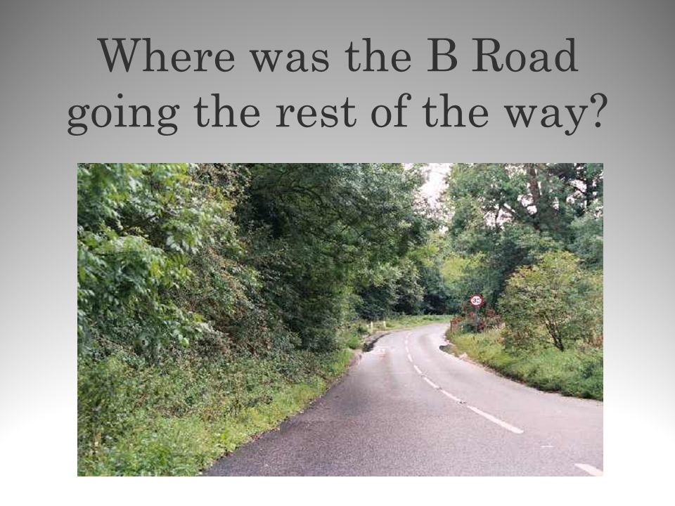 Where was the B Road going the rest of the way