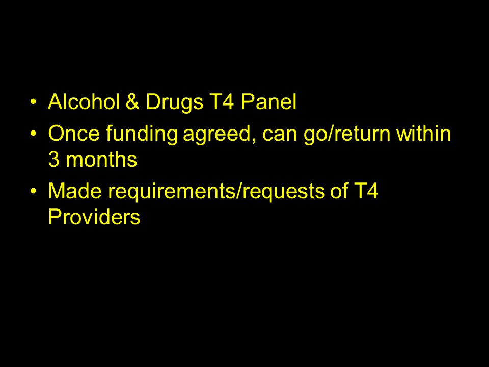 Alcohol & Drugs T4 Panel Once funding agreed, can go/return within 3 months.