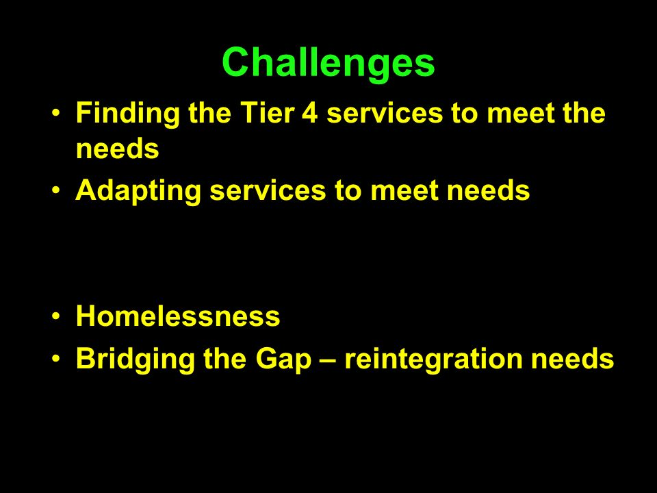 Challenges Finding the Tier 4 services to meet the needs