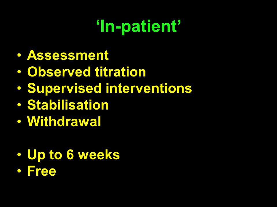 'In-patient' Assessment Observed titration Supervised interventions