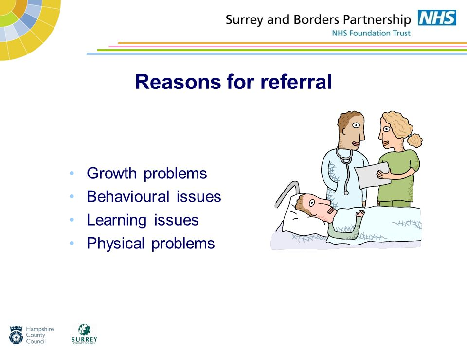Reasons for referral Growth problems Behavioural issues