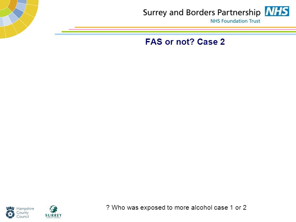 FAS or not Case 2 Who was exposed to more alcohol case 1 or 2