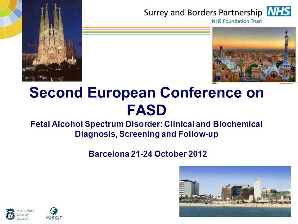 Second European Conference on FASD Fetal Alcohol Spectrum Disorder: Clinical and Biochemical Diagnosis, Screening and Follow-up Barcelona 21-24 October 2012