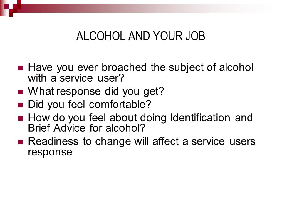 ALCOHOL AND YOUR JOB Have you ever broached the subject of alcohol with a service user What response did you get