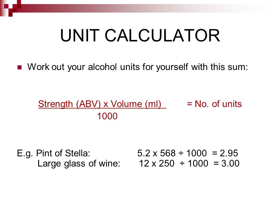 Strength (ABV) x Volume (ml) = No. of units