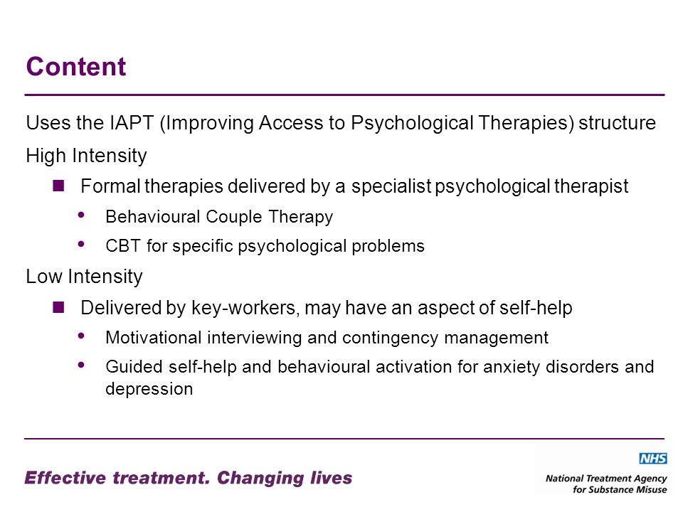 Content Uses the IAPT (Improving Access to Psychological Therapies) structure. High Intensity.