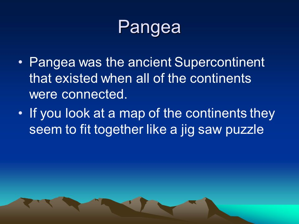 Pangea Pangea was the ancient Supercontinent that existed when all of the continents were connected.